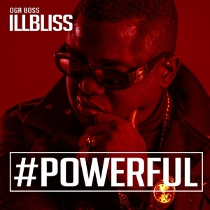 Oga Boss ILLBLiSS Set To Release New Album #POWERFUL In July