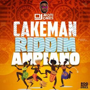 DJ Moti Cakes – Ampiano Cakeman Riddim Mix