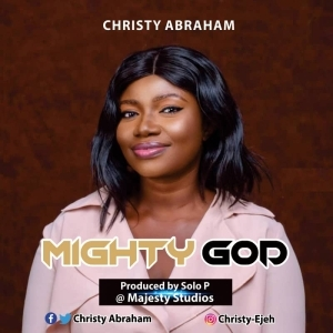 Christy Abraham – Mighty God