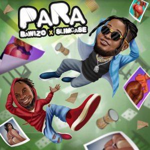 Para – Bawizo ft. Slimcase