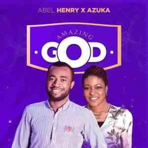 Abel Henry – Amazing God ft. Azuka
