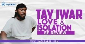 """EP REVIEW: Tay Iwar - """"Love & Isolation"""""""