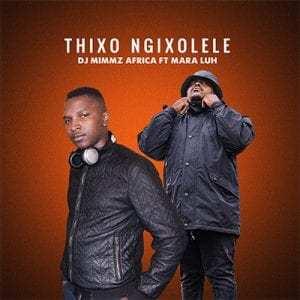Dj Mimmz Africa – Thixo Ngixolele Ft. Mara Luh