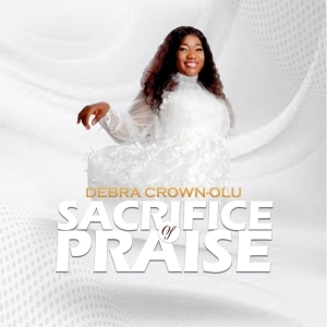 Debra Crown-Olu – Sacrifice of Praise
