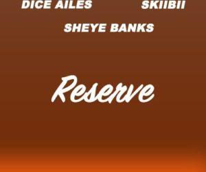 Dice Ailes – Reserve (Remix) ft. Sheye Banks & Skiibii