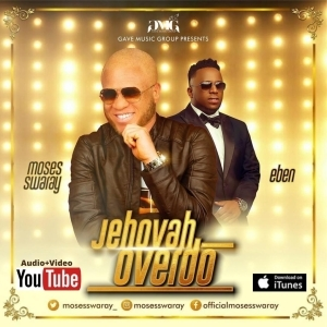 Moses Swaray – Jehovah Overdo ft Eben (Video)