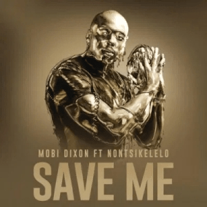 Mobi Dixon ft Nontsikelelo – Save Me