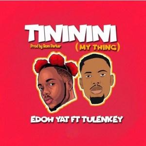 Edoh YAT – Tininini (My Thing) Ft. Tulenkey
