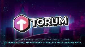 Huobi-Backed SocialFi Platform, Torum to Make Social Metaverses a Reality With Avatar NFTs – Press release Bitcoin News