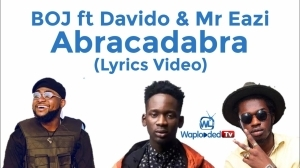 BOJ ft Davido & Mr Eazi Abracadabra (Lyrics Video)