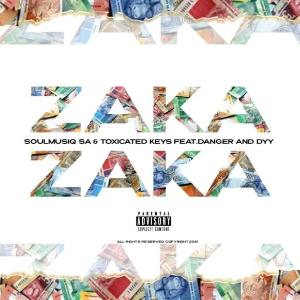 SoulMusiQ & Toxicated Keys – Zaka Zaka Ft. Danger De Talented & Dyy De Dancer