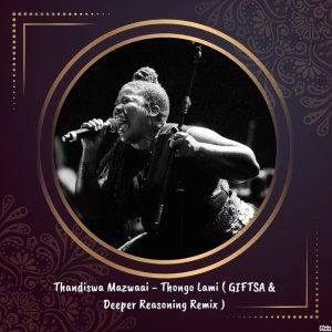 Thandiswa Mazwaai – Thongo Lam (GIFTSA & Deeper Reasoning Remake)