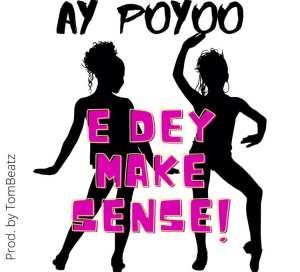 AY Poyoo – EDey Make Sense