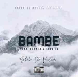Sbobo De Musica – Bambe Ft Lerato & Kula SA