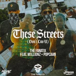 The FaNaTiX Ft. Popcaan & M1LLIONZ – These Streets (Don't Luv U)