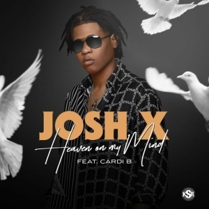 Josh X - Heaven On My Mind Ft. Cardi B