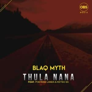 Blaq Myth – Thula Nana Ft. Poetess Landa, Ketso SA