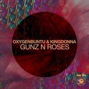 Oxygenbuntu & KingDonna – Gunz N Roses (Original Mix)