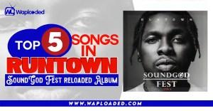 """Top 5 Songs On Runtown """"SoundGod Fest Reloaded"""" Album"""