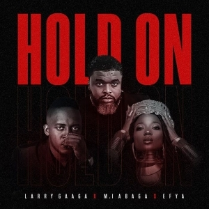 Larry Gaaga ft. M.I Abaga & Efya – Hold On