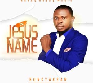Bonky Akpan – In Jesus Name