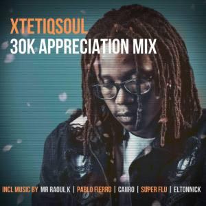 XtetiQsoul – 30K Appreciation Mix