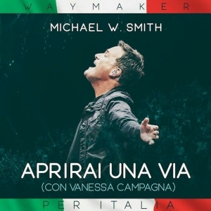 Michael W. Smith - Aprirai Una Via ft. Vanessa Campagna (Way Maker)