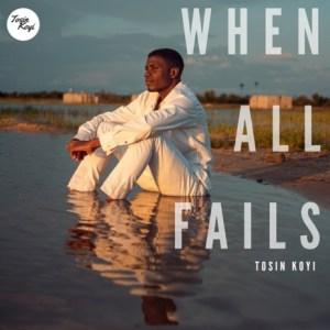 Tosin Koyi – When All Fails