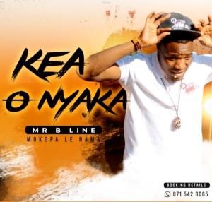 Mr B Line & Mokopa le Nama – Kea O Nyaka