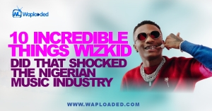 10 Incredible Things Wizkid Did That Shocked The Nigerian Music Industry