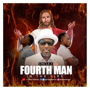 Uncle J – Fourth Man In The Fire