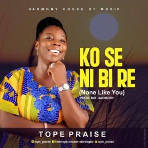 Tope Praise – Ko Se Ni Bi Re