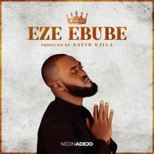 Neon Adejo – Eze Ebube