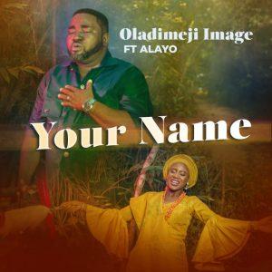 Oladimeji Image – Your Name ft. Alayo