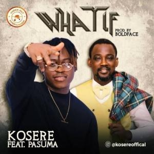 Kosere Ft. Pasuma – What If