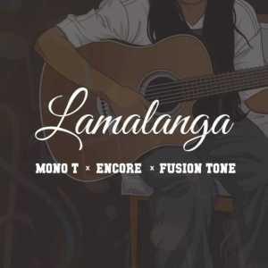Mono T, Encore & Fusion Tone – Lamalanga