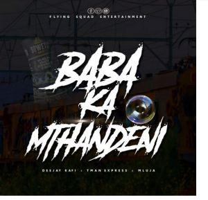 Deejay Kafi – Baba Ka Mthandeni Ft. Tman Express & Mluja