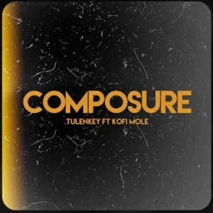 Tulenkey – Composure (Remix) Ft. Kofi Mole