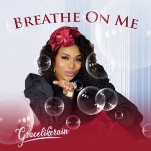 Gracelikerain – Breathe On Me