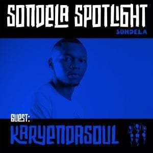 Karyendasoul – Sondela Spotlight Mix 003