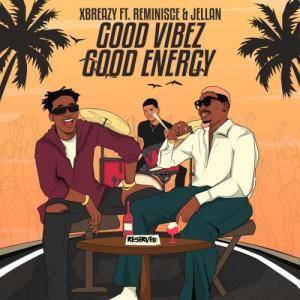 Xbreazy – Good Vibez Good Energy Ft. Reminisce & Jellan