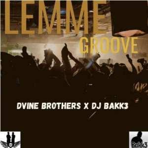 Dvine Brothers & DJ Bakk3 – Lemme Groove (Original Mix)