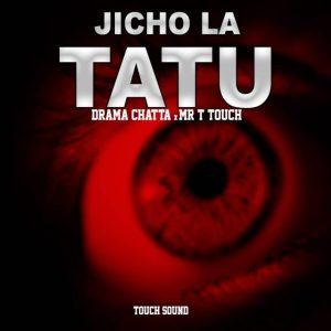 Drama Chatta  – Jicho La Tatu Ft. Mr T Touch
