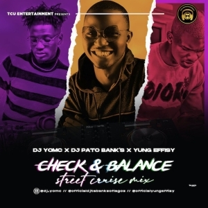 DJ Yomc Ft. DJ Pato Banks & Yung Effissy – Check & Balance Street Cruise Mix