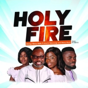 Bishop Henry Sado – Holy Fire ft. Petersongs, Aria B & Mercy Music