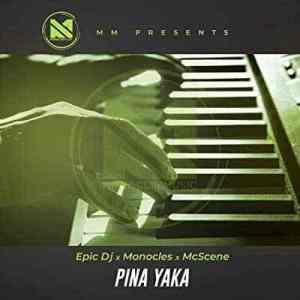 Epic Dj, Mc Scene & Monocles – Pina Yaka