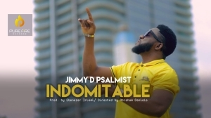 Jimmy D Psalmist – Indomitable (Video)