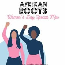 Afrikan Roots – Women`s Day Special Mix