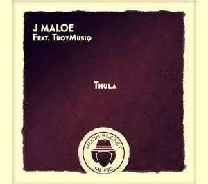 J Maloe – Thula Ft. TroyMusiq