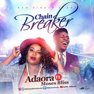 Adaora – Chain Breaker ft. Moses Bliss